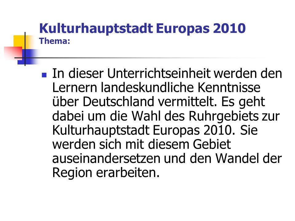 Kulturhauptstadt Europas 2010 Thema: In dieser Unterrichtseinheit werden den Lernern landeskundliche Kenntnisse über Deutschland vermittelt.