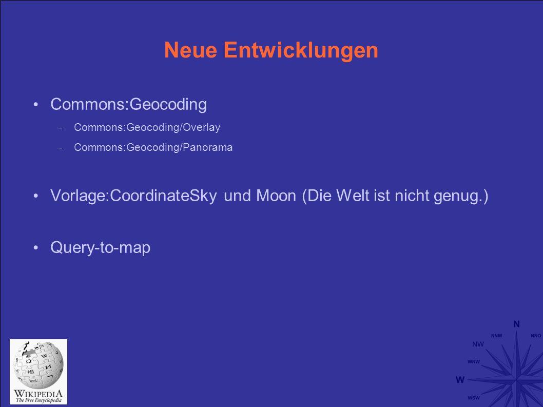 Neue Entwicklungen Commons:Geocoding Commons:Geocoding/Overlay Commons:Geocoding/Panorama Vorlage:CoordinateSky und Moon (Die Welt ist nicht genug.) Query-to-map