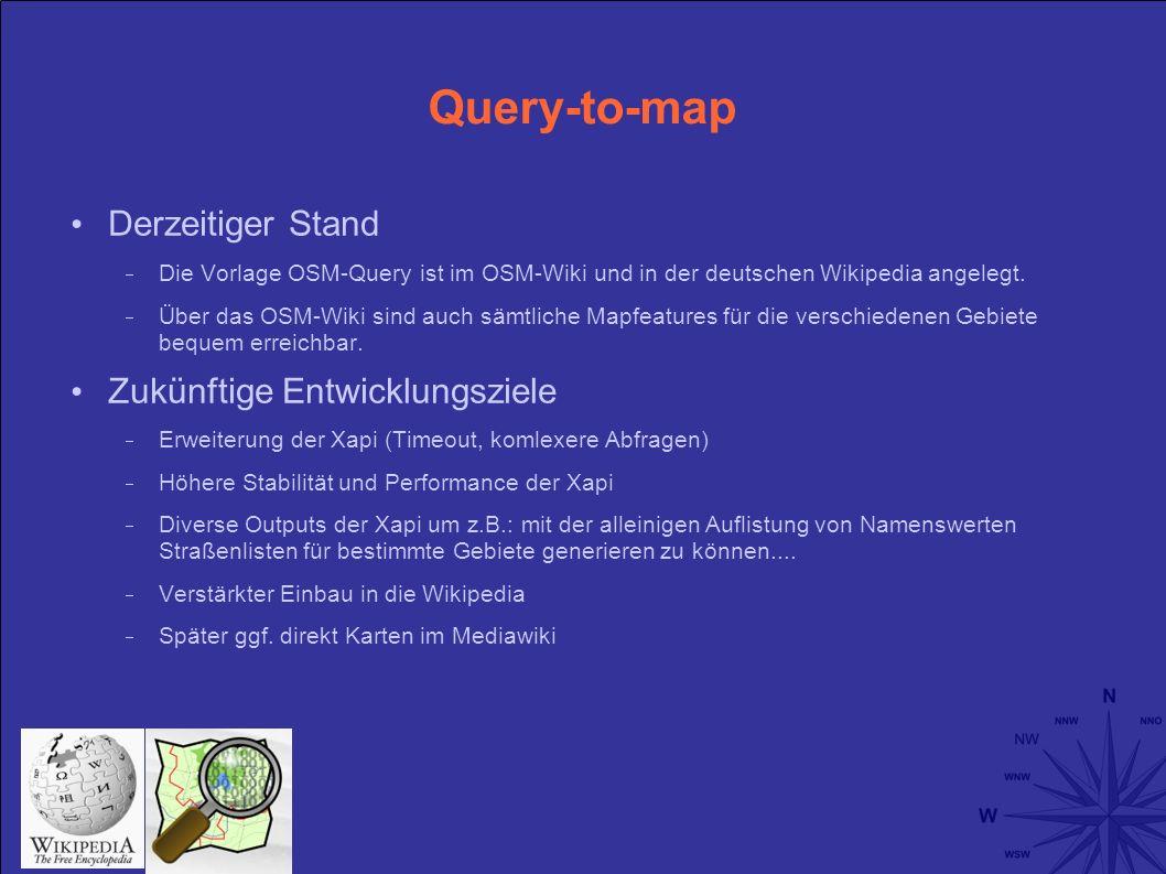 Query-to-map Derzeitiger Stand Die Vorlage OSM-Query ist im OSM-Wiki und in der deutschen Wikipedia angelegt.