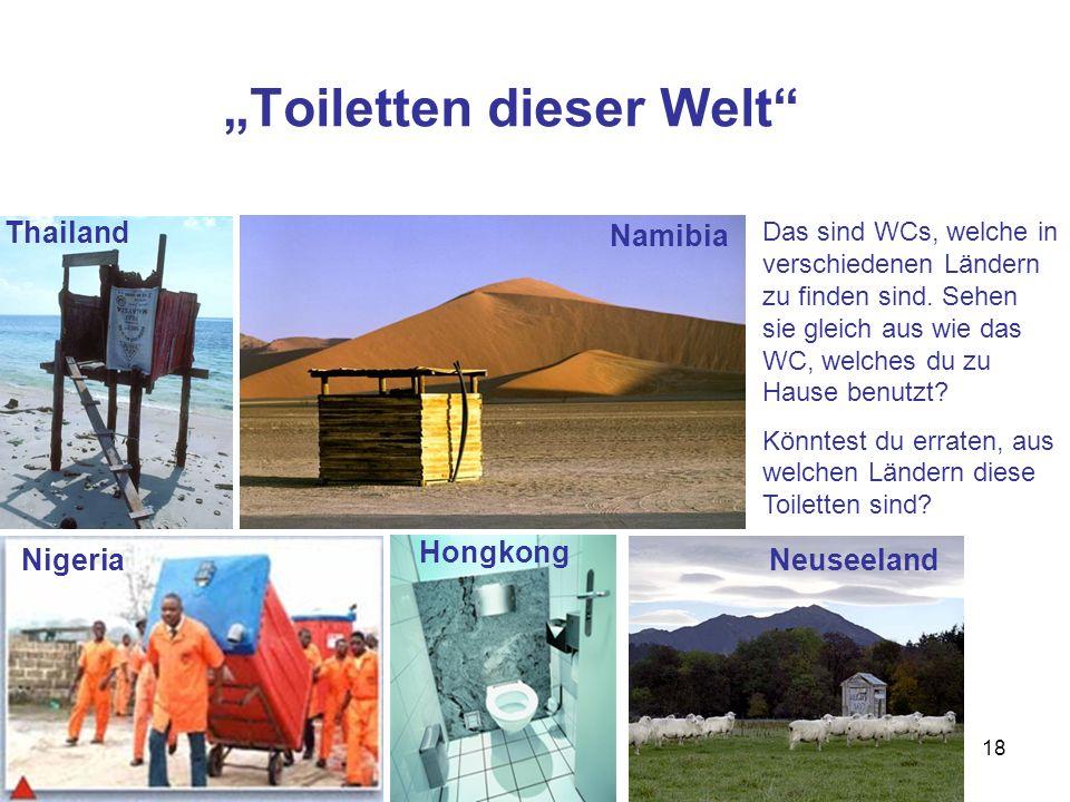 18 Toiletten dieser Welt Das sind WCs, welche in verschiedenen Ländern zu finden sind. Sehen sie gleich aus wie das WC, welches du zu Hause benutzt? K