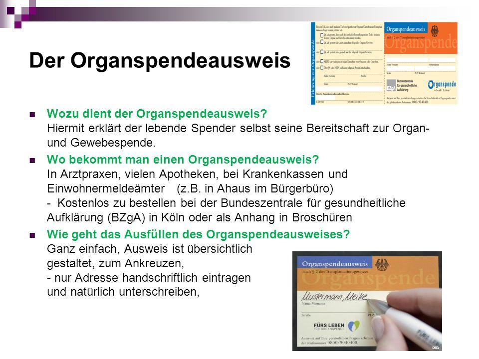 Der Organspendeausweis Wozu dient der Organspendeausweis? Hiermit erklärt der lebende Spender selbst seine Bereitschaft zur Organ- und Gewebespende. W