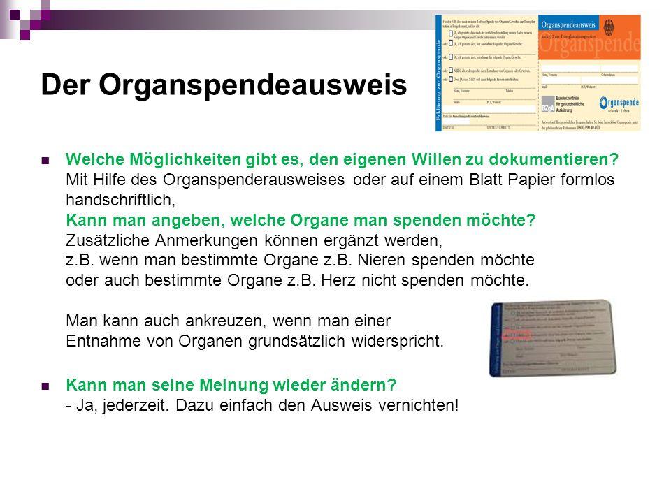 Der Organspendeausweis Welche Möglichkeiten gibt es, den eigenen Willen zu dokumentieren? Mit Hilfe des Organspenderausweises oder auf einem Blatt Pap