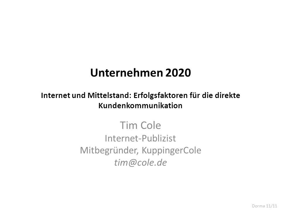 Unternehmen 2020 Internet und Mittelstand: Erfolgsfaktoren für die direkte Kundenkommunikation Tim Cole Internet-Publizist Mitbegründer, KuppingerCole