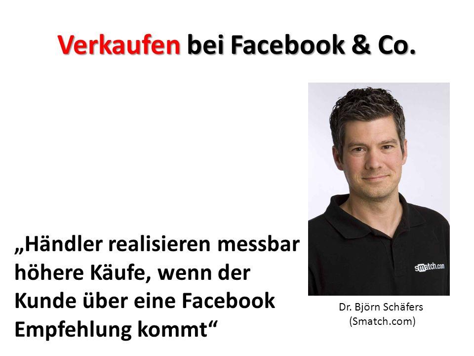 Dr. Björn Schäfers (Smatch.com) Verkaufen bei Facebook & Co. Händler realisieren messbar höhere Käufe, wenn der Kunde über eine Facebook Empfehlung ko