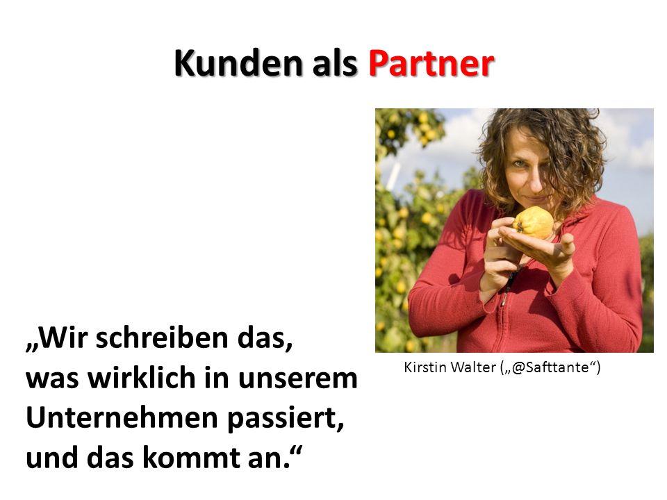 Kirstin Walter (@Safttante) Wir schreiben das, was wirklich in unserem Unternehmen passiert, und das kommt an. Kunden als Partner