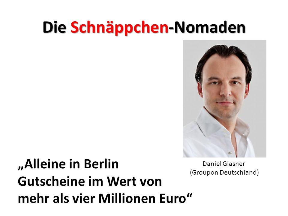 Die Schnäppchen-Nomaden Daniel Glasner (Groupon Deutschland) Alleine in Berlin Gutscheine im Wert von mehr als vier Millionen Euro