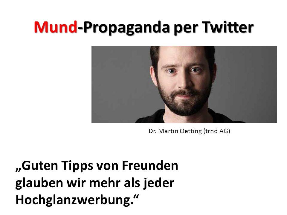 Dr. Martin Oetting (trnd AG) Guten Tipps von Freunden glauben wir mehr als jeder Hochglanzwerbung. Mund-Propaganda per Twitter