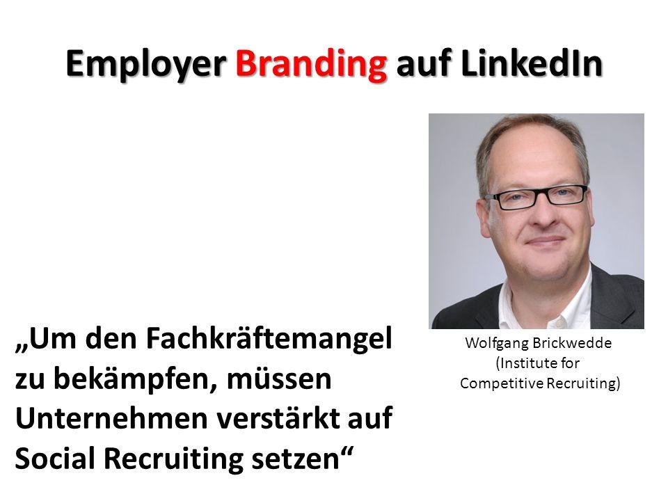 Employer Branding auf LinkedIn Um den Fachkräftemangel zu bekämpfen, müssen Unternehmen verstärkt auf Social Recruiting setzen Wolfgang Brickwedde (In