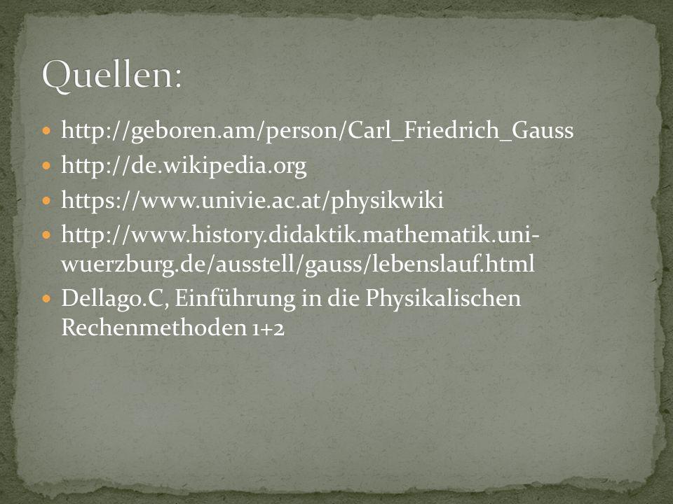 http://geboren.am/person/Carl_Friedrich_Gauss http://de.wikipedia.org https://www.univie.ac.at/physikwiki http://www.history.didaktik.mathematik.uni-
