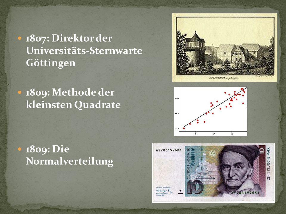 1807: Direktor der Universitäts-Sternwarte Göttingen 1809: Methode der kleinsten Quadrate 1809: Die Normalverteilung