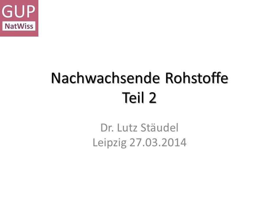Nachwachsende Rohstoffe Teil 2 Dr. Lutz Stäudel Leipzig 27.03.2014
