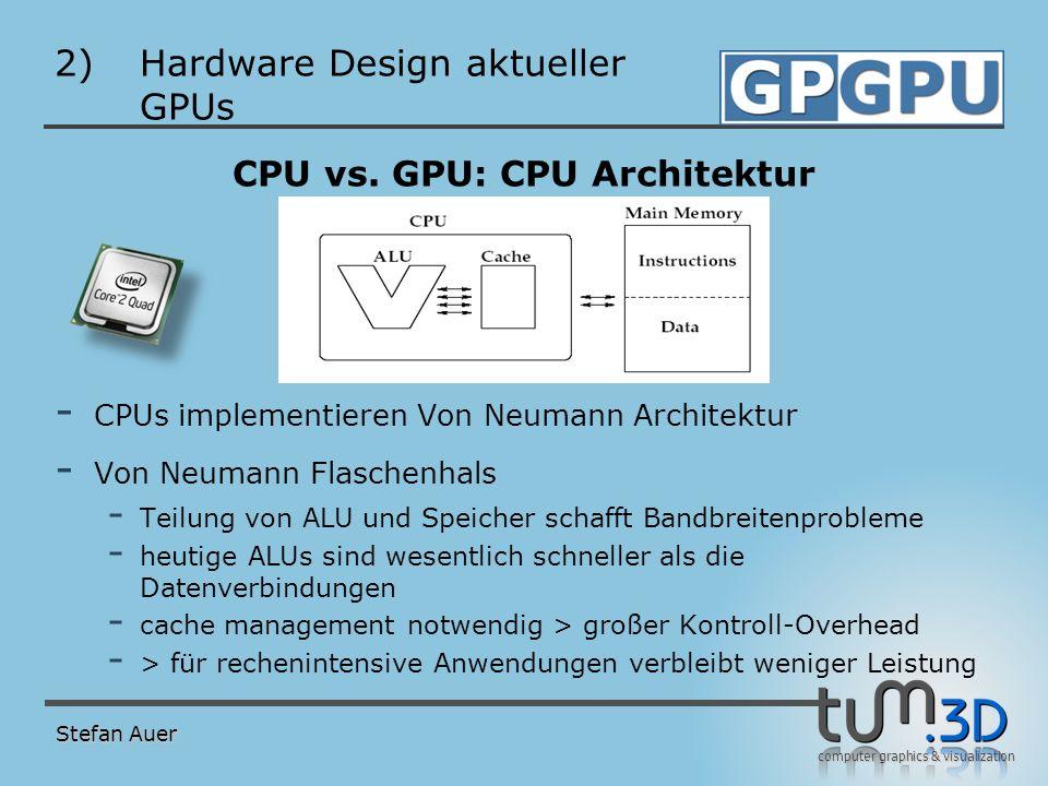 computer graphics & visualization 2)Hardware Design aktueller GPUs CPU vs. GPU: CPU Architektur - CPUs implementieren Von Neumann Architektur - Von Ne