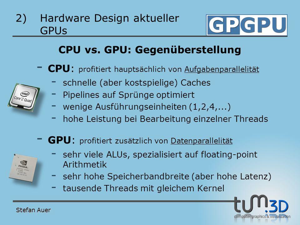 computer graphics & visualization 2)Hardware Design aktueller GPUs CPU vs. GPU: Gegenüberstellung - CPU: profitiert hauptsächlich von Aufgabenparallel