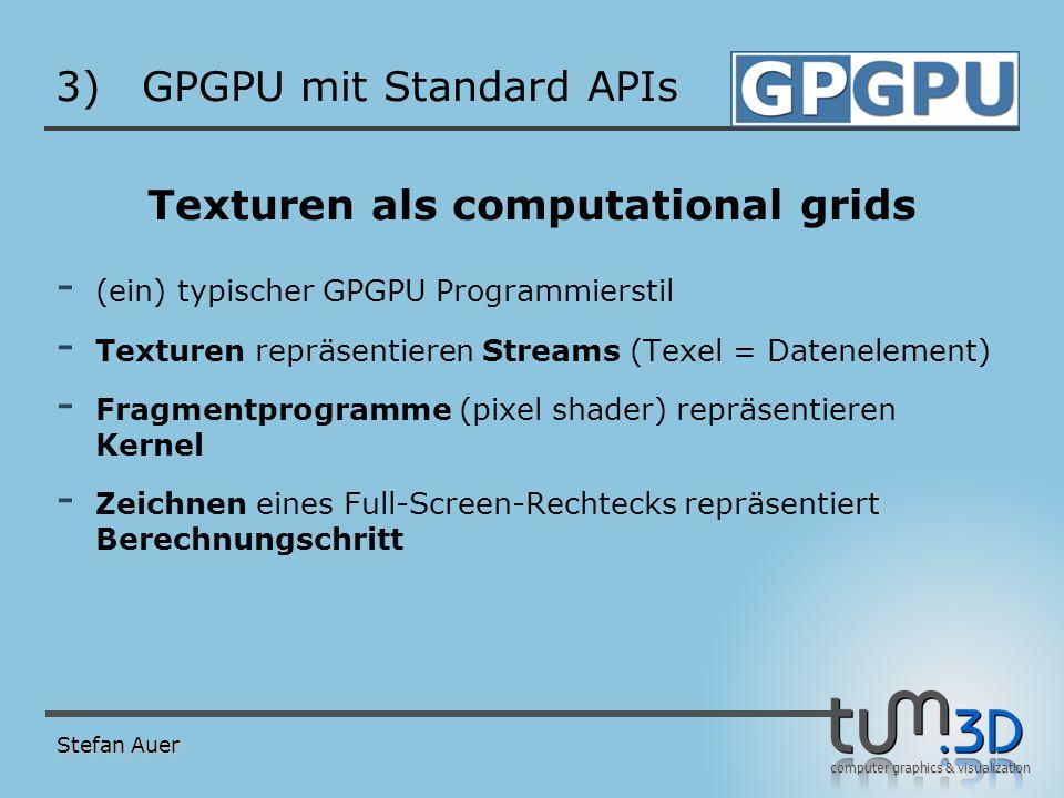 computer graphics & visualization 3)GPGPU mit Standard APIs Texturen als computational grids - (ein) typischer GPGPU Programmierstil - Texturen repräs
