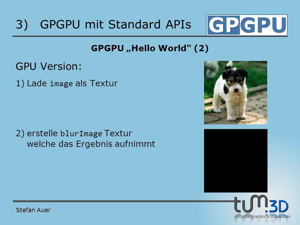 computer graphics & visualization 3)GPGPU mit Standard APIs GPGPU Hello World (2) GPU Version: 1)Lade image als Textur 2)erstelle blurImage Textur wel