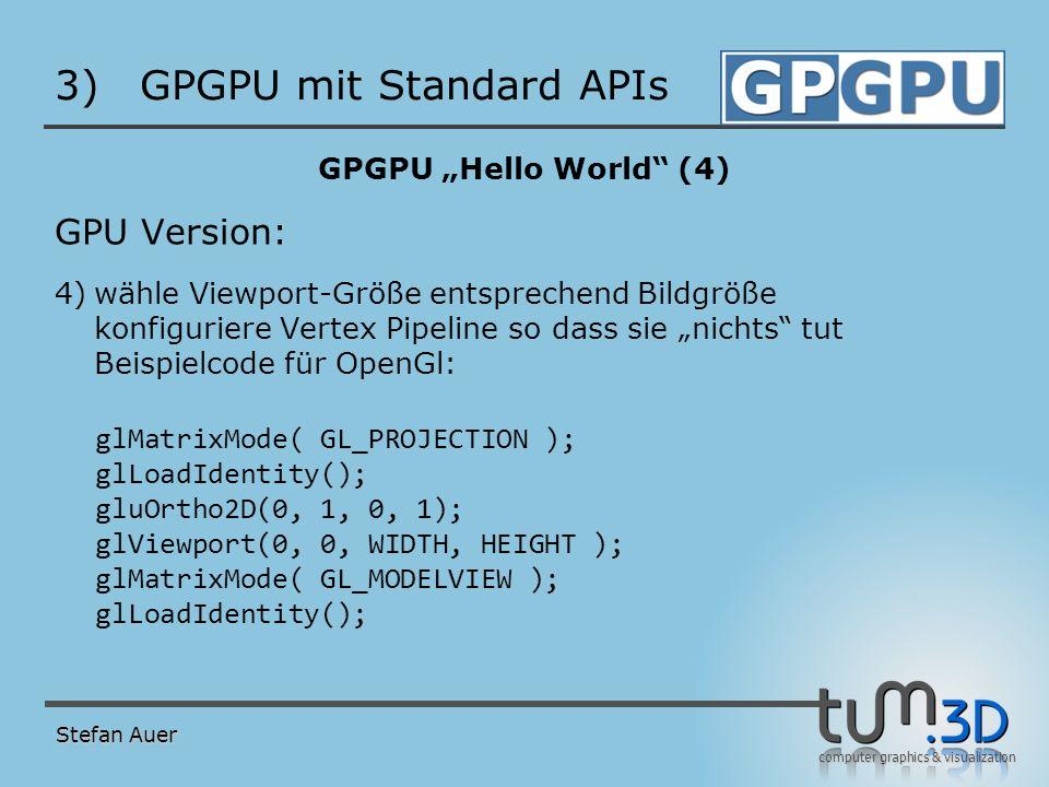 computer graphics & visualization 3)GPGPU mit Standard APIs GPGPU Hello World (4) GPU Version: 4)wähle Viewport-Größe entsprechend Bildgröße konfiguri