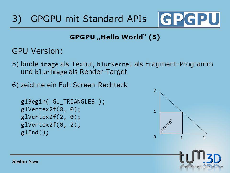 computer graphics & visualization 3)GPGPU mit Standard APIs GPGPU Hello World (5) GPU Version: 5)binde image als Textur, blurKernel als Fragment-Progr