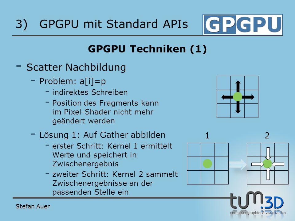 computer graphics & visualization 3)GPGPU mit Standard APIs GPGPU Techniken (1) - Scatter Nachbildung - Problem: a[i]=p - indirektes Schreiben - Posit