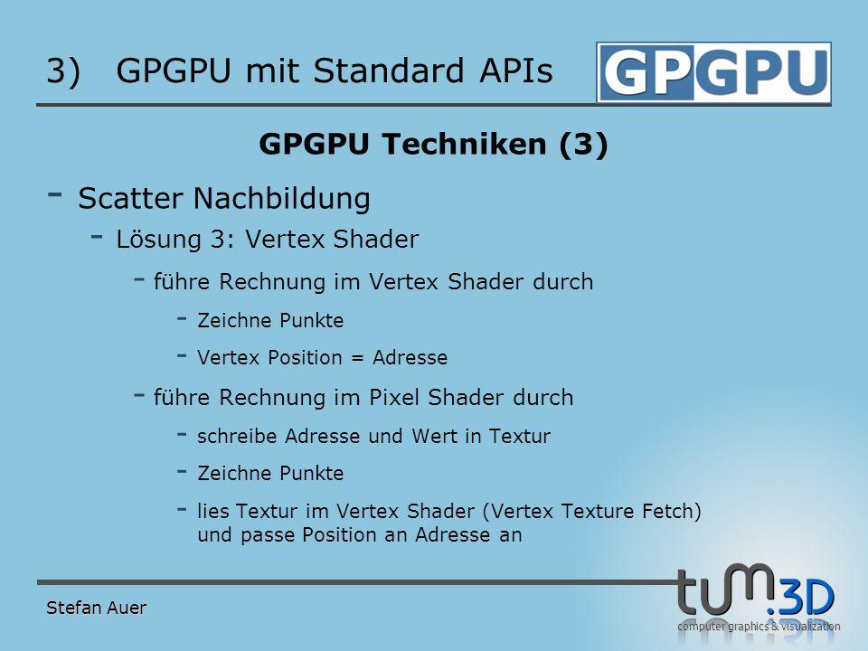 computer graphics & visualization 3)GPGPU mit Standard APIs GPGPU Techniken (3) - Scatter Nachbildung - Lösung 3: Vertex Shader - führe Rechnung im Ve