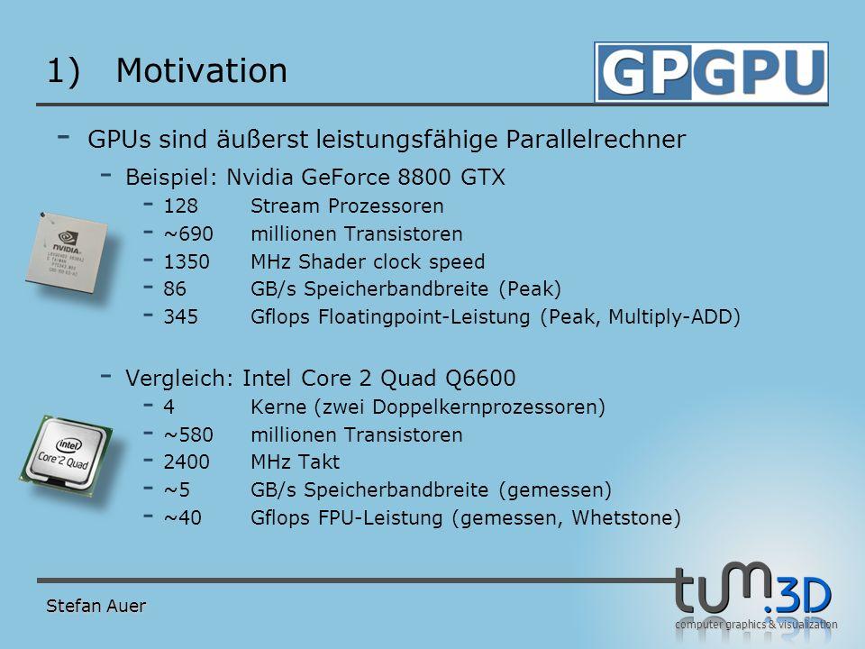computer graphics & visualization 1)Motivation - GPUs sind äußerst leistungsfähige Parallelrechner - Beispiel: Nvidia GeForce 8800 GTX - 128Stream Pro