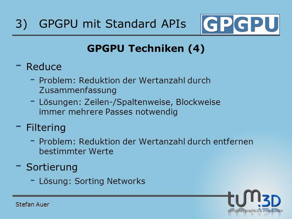 computer graphics & visualization 3)GPGPU mit Standard APIs GPGPU Techniken (4) - Reduce - Problem: Reduktion der Wertanzahl durch Zusammenfassung - L