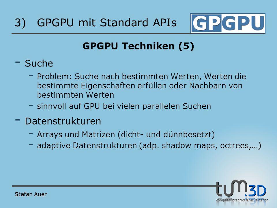 computer graphics & visualization 3)GPGPU mit Standard APIs GPGPU Techniken (5) - Suche - Problem: Suche nach bestimmten Werten, Werten die bestimmte
