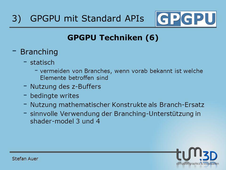 computer graphics & visualization 3)GPGPU mit Standard APIs GPGPU Techniken (6) - Branching - statisch - vermeiden von Branches, wenn vorab bekannt is