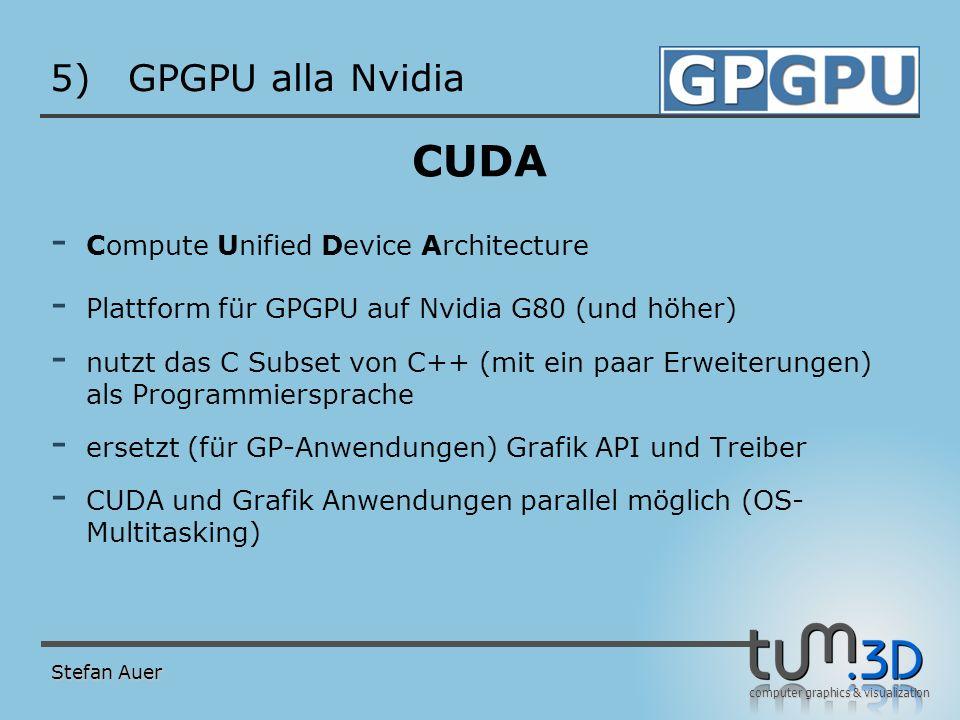 computer graphics & visualization 5)GPGPU alla Nvidia CUDA - Compute Unified Device Architecture - Plattform für GPGPU auf Nvidia G80 (und höher) - nu