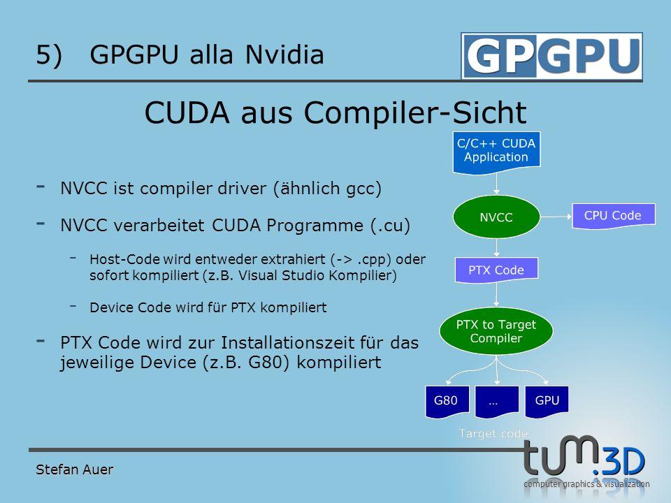 computer graphics & visualization 5)GPGPU alla Nvidia CUDA aus Compiler-Sicht - NVCC ist compiler driver (ähnlich gcc) - NVCC verarbeitet CUDA Program
