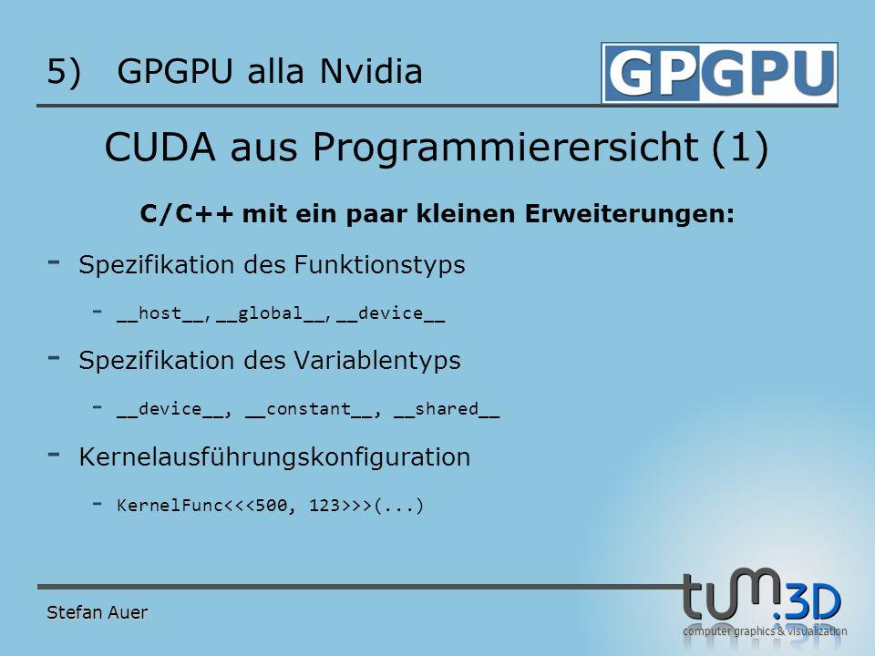 computer graphics & visualization 5)GPGPU alla Nvidia CUDA aus Programmierersicht (1) C/C++ mit ein paar kleinen Erweiterungen: - Spezifikation des Fu