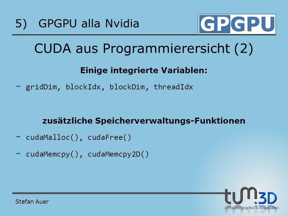 computer graphics & visualization 5)GPGPU alla Nvidia CUDA aus Programmierersicht (2) Einige integrierte Variablen: - gridDim, blockIdx, blockDim, thr