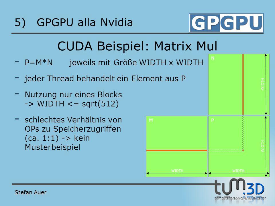 computer graphics & visualization 5)GPGPU alla Nvidia CUDA Beispiel: Matrix Mul - P=M*Njeweils mit Größe WIDTH x WIDTH - jeder Thread behandelt ein El