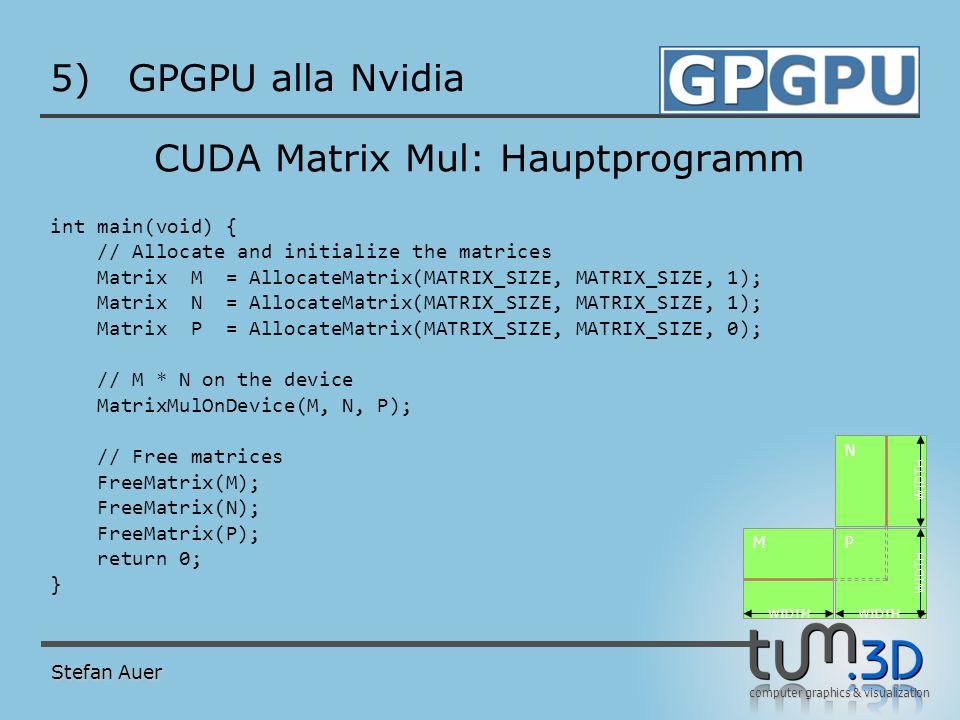 computer graphics & visualization 5)GPGPU alla Nvidia CUDA Matrix Mul: Hauptprogramm int main(void) { // Allocate and initialize the matrices Matrix M
