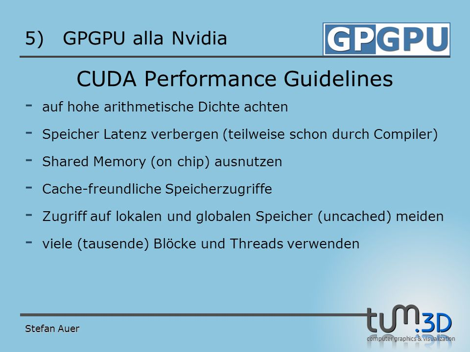 computer graphics & visualization 5)GPGPU alla Nvidia CUDA Performance Guidelines - auf hohe arithmetische Dichte achten - Speicher Latenz verbergen (