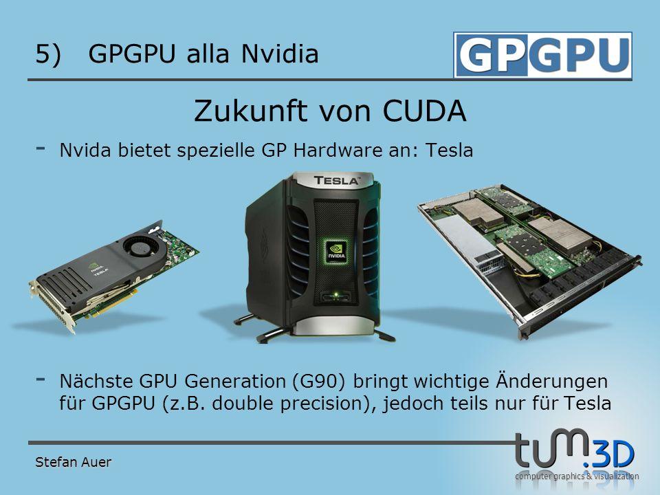 computer graphics & visualization 5)GPGPU alla Nvidia Zukunft von CUDA - Nvida bietet spezielle GP Hardware an: Tesla - Nächste GPU Generation (G90) b