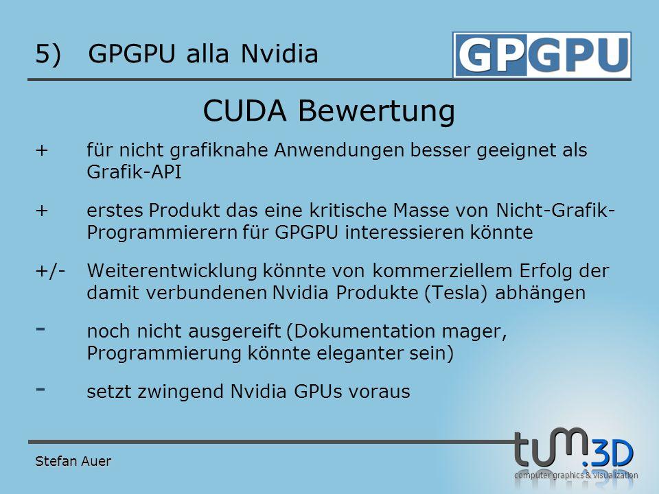 computer graphics & visualization 5)GPGPU alla Nvidia CUDA Bewertung +für nicht grafiknahe Anwendungen besser geeignet als Grafik-API +erstes Produkt