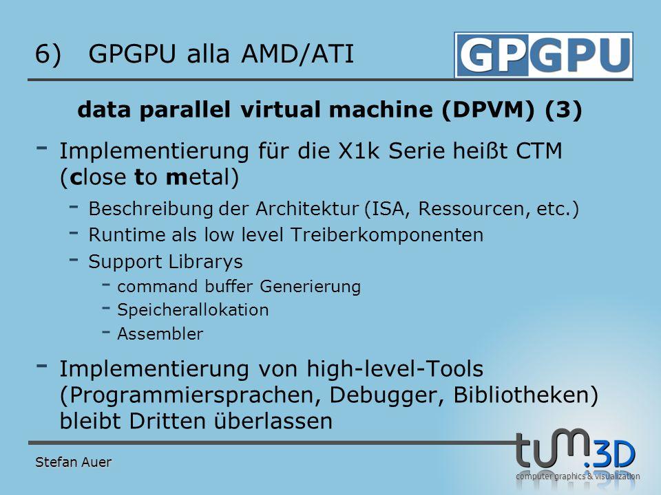 computer graphics & visualization 6)GPGPU alla AMD/ATI data parallel virtual machine (DPVM) (3) - Implementierung für die X1k Serie heißt CTM (close t