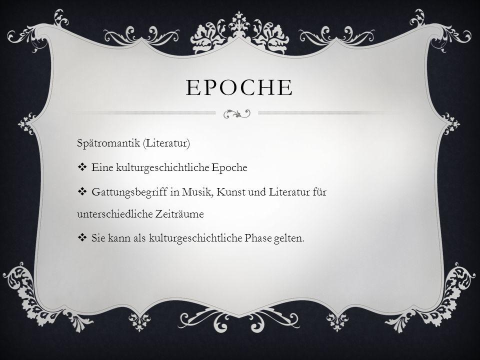 EPOCHE Spätromantik (Literatur) Eine kulturgeschichtliche Epoche Gattungsbegriff in Musik, Kunst und Literatur für unterschiedliche Zeiträume Sie kann als kulturgeschichtliche Phase gelten.