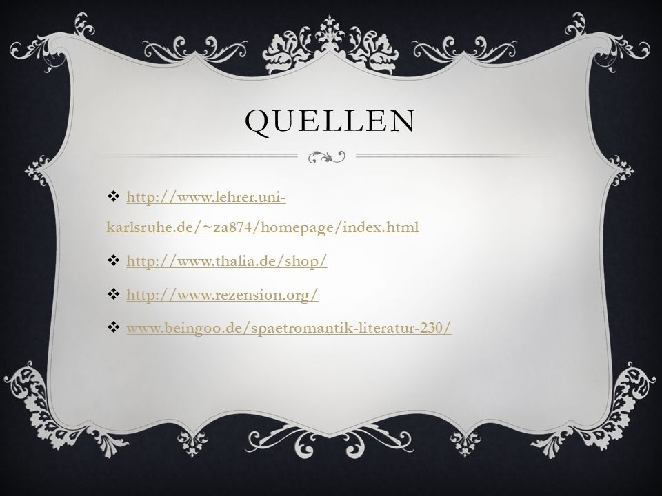 QUELLEN http://www.lehrer.uni- karlsruhe.de/~za874/homepage/index.html http://www.lehrer.uni- karlsruhe.de/~za874/homepage/index.html http://www.thalia.de/shop/ http://www.rezension.org/ www.beingoo.de/spaetromantik-literatur-230/