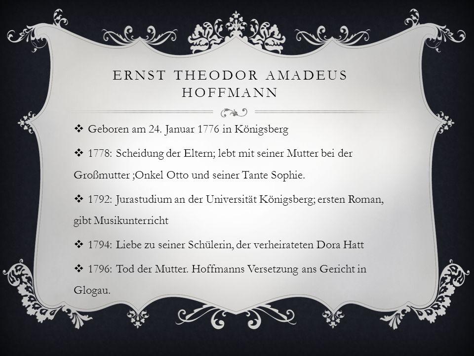 ERNST THEODOR AMADEUS HOFFMANN Geboren am 24.