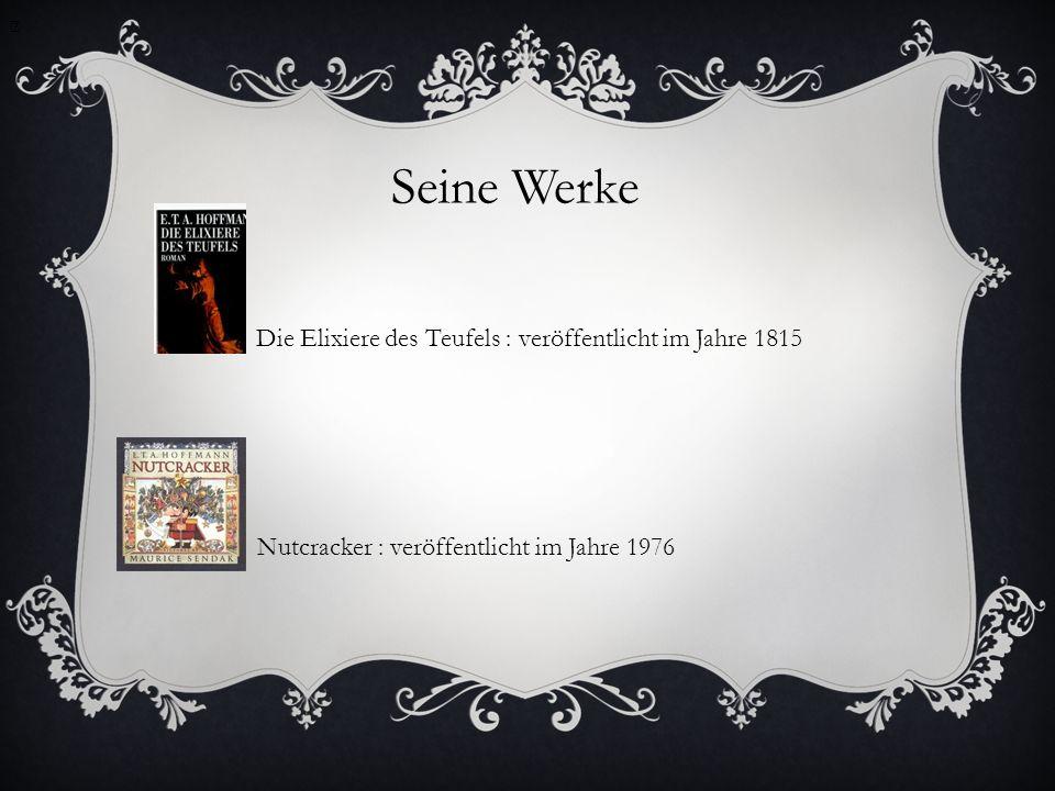 Seine Werke Die Elixiere des Teufels : veröffentlicht im Jahre 1815 Nutcracker : veröffentlicht im Jahre 1976
