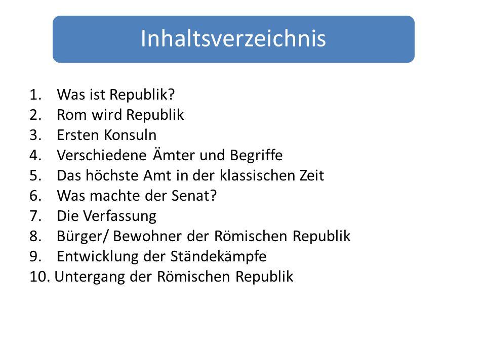 Inhaltsverzeichnis 1.Was ist Republik? 2.Rom wird Republik 3.Ersten Konsuln 4.Verschiedene Ämter und Begriffe 5.Das höchste Amt in der klassischen Zei