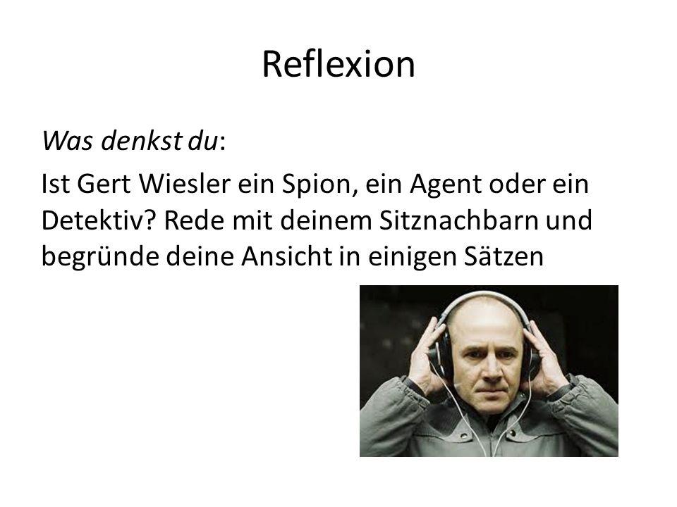 Reflexion Was denkst du: Ist Gert Wiesler ein Spion, ein Agent oder ein Detektiv.