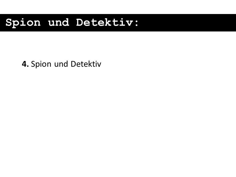 Spion und Detektiv: 4. Spion und Detektiv