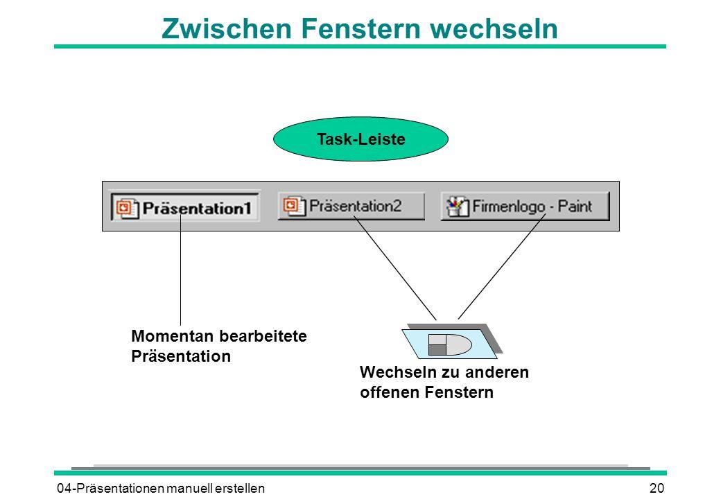 04-Präsentationen manuell erstellen20 Zwischen Fenstern wechseln Wechseln zu anderen offenen Fenstern Momentan bearbeitete Präsentation Task-Leiste