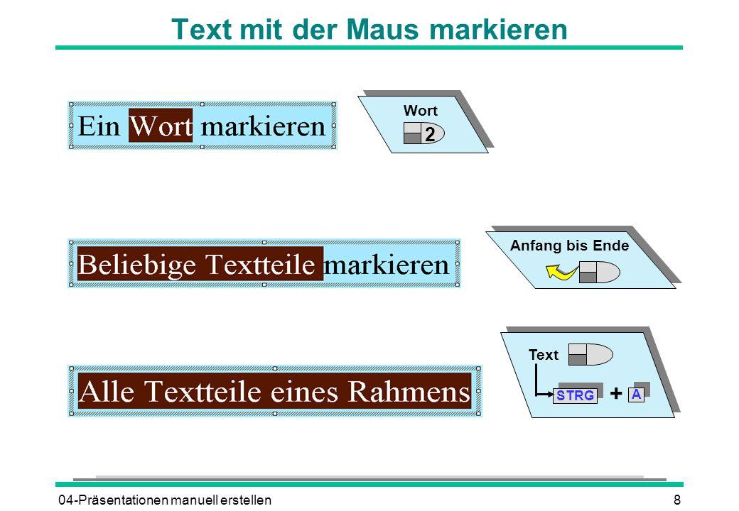 04-Präsentationen manuell erstellen8 Text mit der Maus markieren Text STRG + A A Wort Anfang bis Ende 2