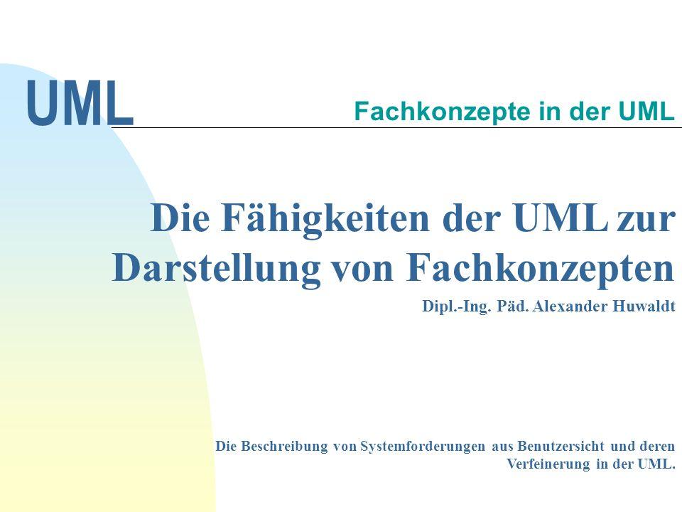 Die Fähigkeiten der UML zur Darstellung von Fachkonzepten Dipl.-Ing.