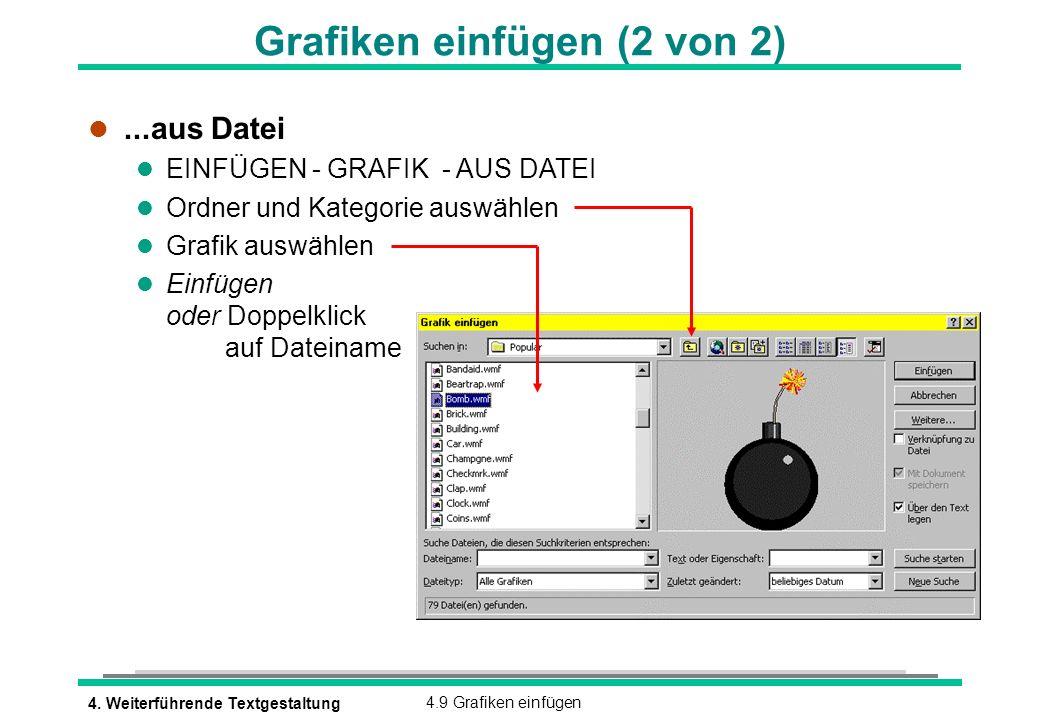4. Weiterführende Textgestaltung4.9 Grafiken einfügen Grafiken einfügen (2 von 2) l...aus Datei l EINFÜGEN - GRAFIK - AUS DATEI l Ordner und Kategorie