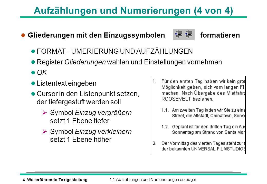 4. Weiterführende Textgestaltung4.1 Aufzählungen und Numerierungen erzeugen Aufzählungen und Numerierungen (4 von 4) l Gliederungen mit den Einzugssym
