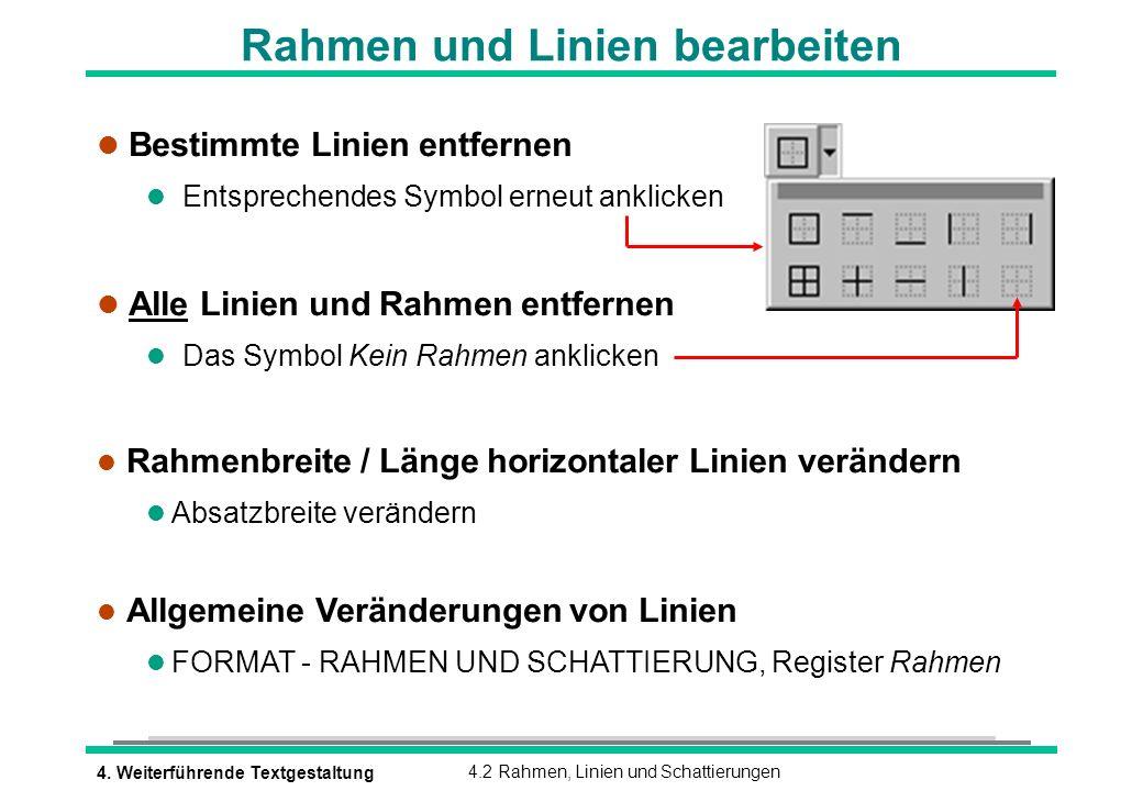 4. Weiterführende Textgestaltung4.2 Rahmen, Linien und Schattierungen Rahmen und Linien bearbeiten l Bestimmte Linien entfernen l Entsprechendes Symbo